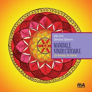 """""""Mandale vindecătoare"""", autori Iulia Cruț și Valentina Stănescu, editura Meditative Arts"""